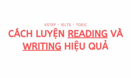 [Góc chia sẻ kinh nghiệm] CÁCH LUYỆN READING VÀ WRITING HIỆU QUẢ