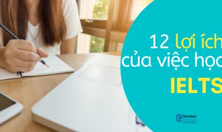 12 lợi ích của việc học IELTS có thể bạn chưa biết!